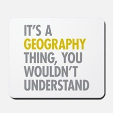 Its A Geography Thing Mousepad