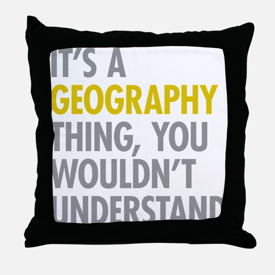 Its A Geography Thing Throw Pillow