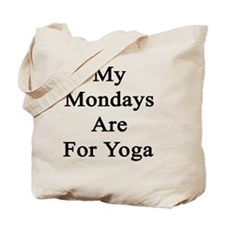 My Mondays Are For Yoga  Tote Bag