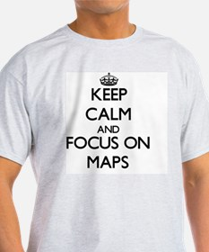 Keep Calm and focus on Maps T-Shirt