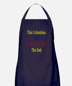 This Colombian Will Protect You Until Apron (dark)