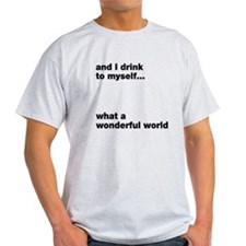 and I drink to myself T-Shirt