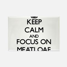 Keep Calm and focus on Meatloaf Magnets