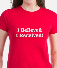 I Believed, I Received Women's T-Shirt