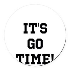 Its Go Time Round Car Magnet