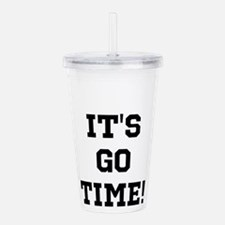 Its Go Time Acrylic Double-wall Tumbler