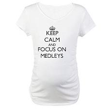 Keep Calm and focus on Medleys Shirt