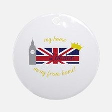My Home London Away From Home! Ornament (Round)