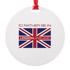 I'd Rather Be In London,England Ornament