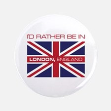 "I'd Rather Be In London,England 3.5"" Button"