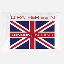 I'd Rather Be In London,England Pillow Case