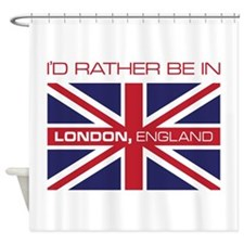 I'd Rather Be In London,England Shower Curtain