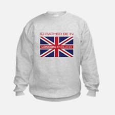 I'd Rather Be In London,England Sweatshirt