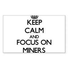 Keep Calm and focus on Miners Decal