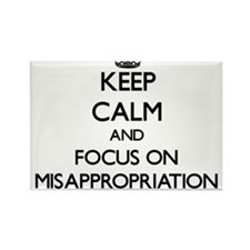 Keep Calm and focus on Misappropriation Magnets