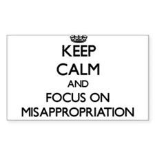 Keep Calm and focus on Misappropriation Decal