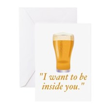 I want to be inside you - beer Greeting Cards