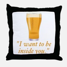 I want to be inside you - beer Throw Pillow