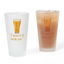 I want to be inside you - beer Drinking Glass