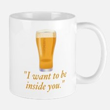 I want to be inside you - beer Mugs