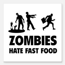 """Zombies hate fast food Square Car Magnet 3"""" x 3"""""""