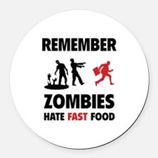 Remember zombies hate fast food Round Car Magnet