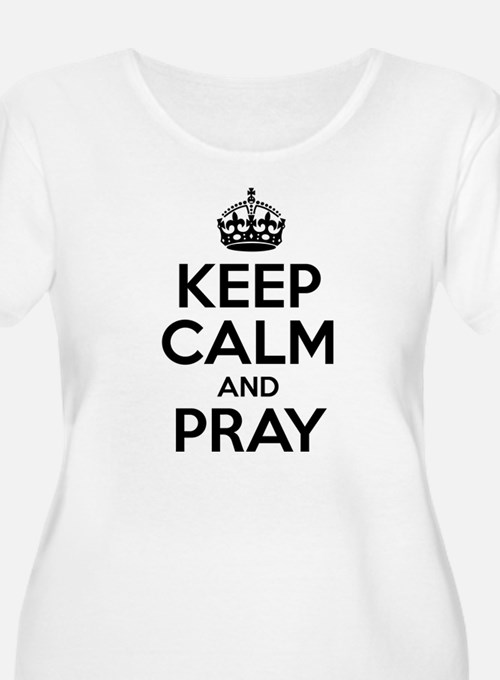 Keep Calm And Pray Plus Size T-Shirt