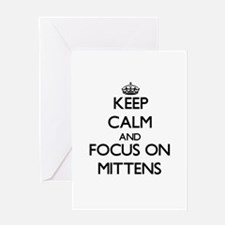 Keep Calm and focus on Mittens Greeting Cards