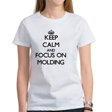 Keep Calm and focus on Molding T-Shirt