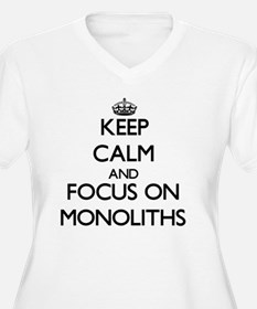 Keep Calm and focus on Monoliths Plus Size T-Shirt
