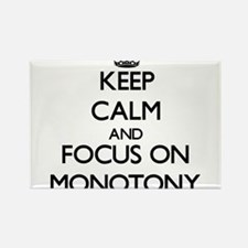 Keep Calm and focus on Monotony Magnets