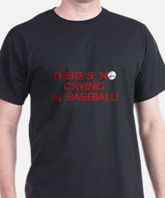 Theres No Crying in Baseball T-Shirt