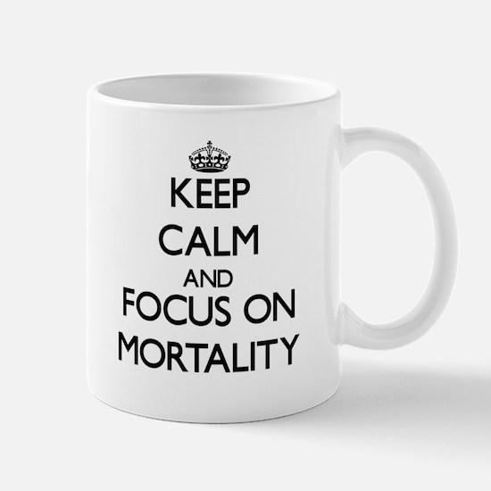 Keep Calm and focus on Mortality Mugs
