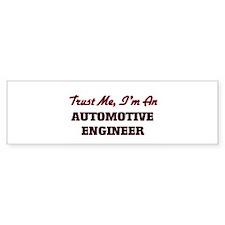 Trust me I'm an Automotive Engineer Bumper Bumper Sticker