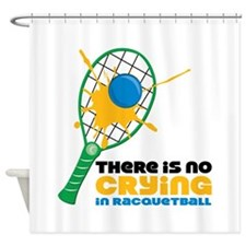 No Crying In Racquetball Shower Curtain
