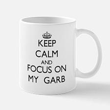Keep Calm and focus on My Garb Mugs