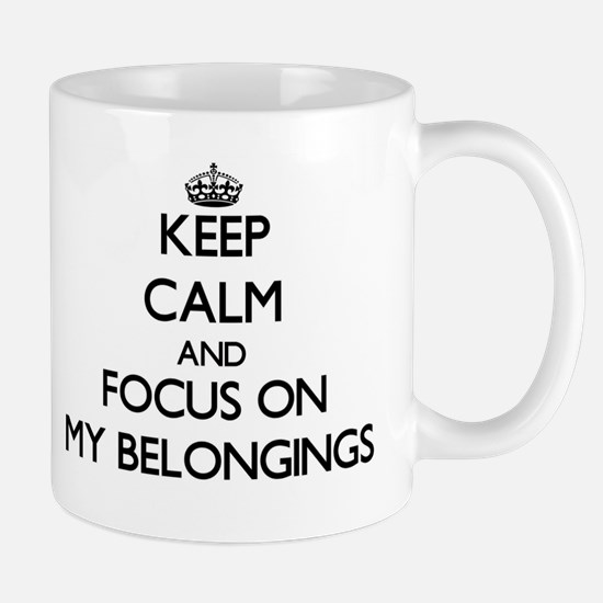 Keep Calm and focus on My Belongings Mugs