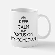 Keep Calm and focus on My Comedian Mugs