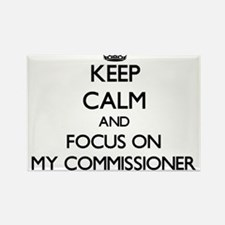 Keep Calm and focus on My Commissioner Magnets
