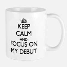 Keep Calm and focus on My Debut Mugs
