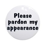 Pardon My Appearance Ornament (Round)