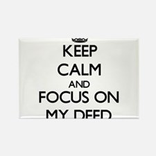Keep Calm and focus on My Deed Magnets