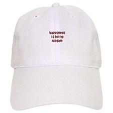 happiness is being Abigale Baseball Cap