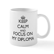 Keep Calm and focus on My Diploma Mugs