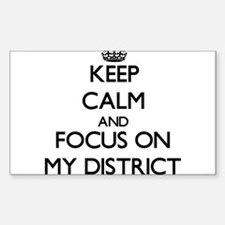Keep Calm and focus on My District Decal