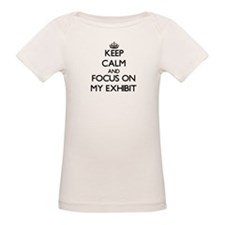 Keep Calm and focus on MY EXHIBIT T-Shirt
