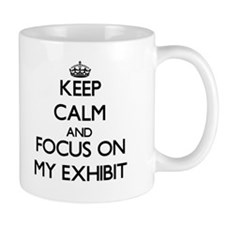 Keep Calm and focus on MY EXHIBIT Mugs