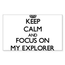 Keep Calm and focus on MY EXPLORER Decal