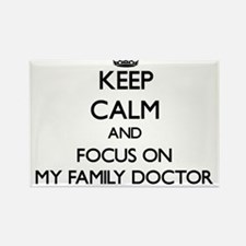 Keep Calm and focus on My Family Doctor Magnets