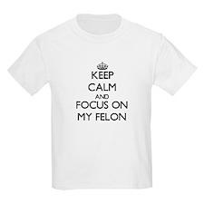 Keep Calm and focus on My Felon T-Shirt